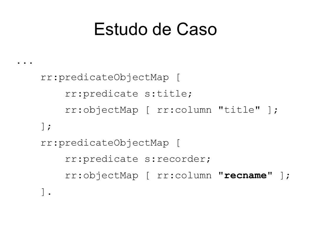 Estudo de Caso ... rr:predicateObjectMap [ rr:predicate s:title;